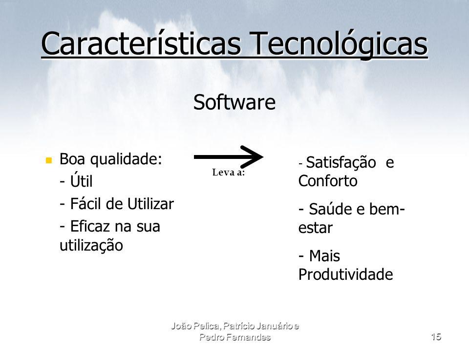 João Pelica, Patrício Januário e Pedro Fernandes15 Características Tecnológicas Características Tecnológicas Software Boa qualidade: - Útil - Fácil de