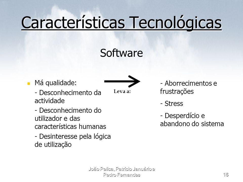 João Pelica, Patrício Januário e Pedro Fernandes16 Características Tecnológicas Características Tecnológicas Software Má qualidade: Desconhecimento da