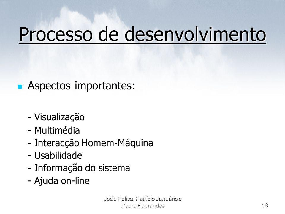 João Pelica, Patrício Januário e Pedro Fernandes18 Processo de desenvolvimento Aspectos importantes: - Visualização - Multimédia - Interacção Homem-Má