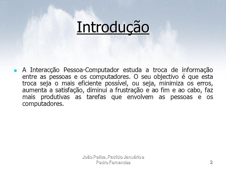 João Pelica, Patrício Januário e Pedro Fernandes2 Introdução A Interacção Pessoa-Computador estuda a troca de informação entre as pessoas e os computa