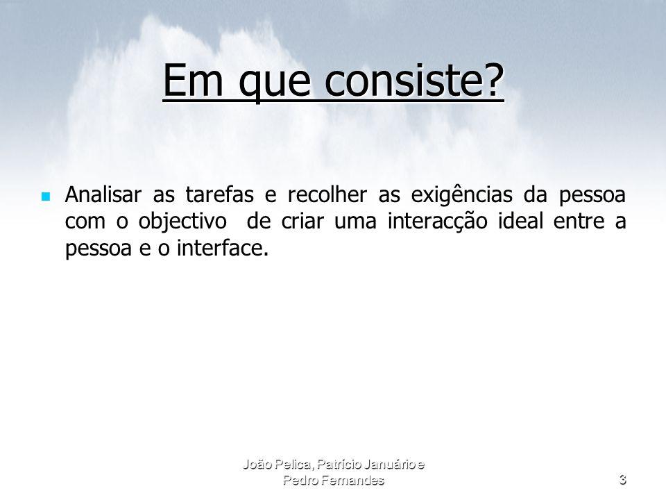 João Pelica, Patrício Januário e Pedro Fernandes3 Em que consiste? Analisar as tarefas e recolher as exigências da pessoa com o objectivo de criar uma