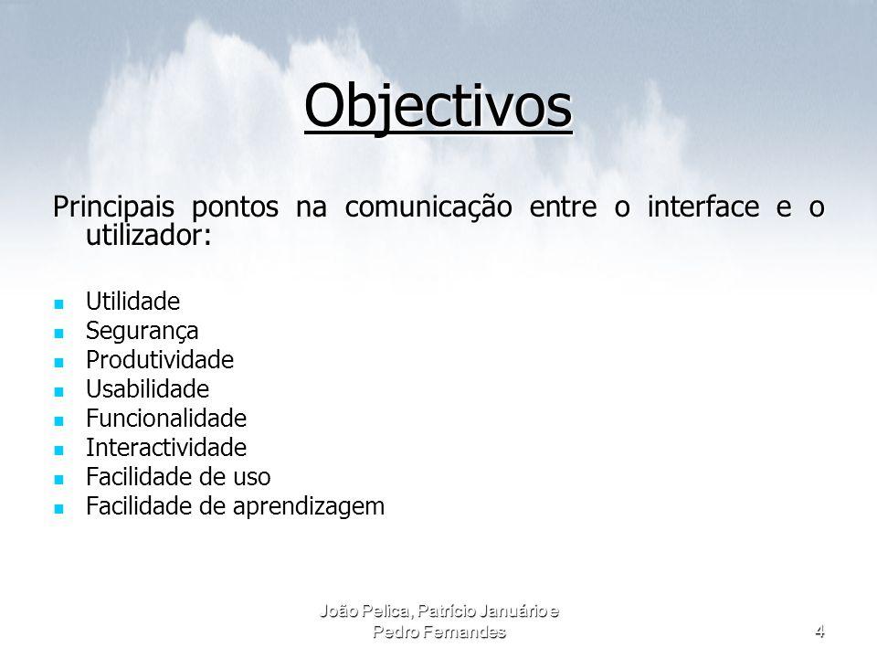 João Pelica, Patrício Januário e Pedro Fernandes4 Objectivos Principais pontos na comunicação entre o interface e o utilizador: Utilidade Utilidade Se