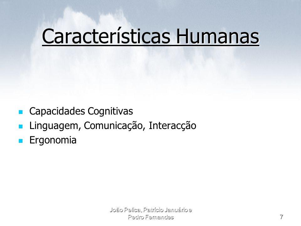 João Pelica, Patrício Januário e Pedro Fernandes7 Humanas Características Humanas Capacidades Cognitivas Capacidades Cognitivas Linguagem, Comunicação