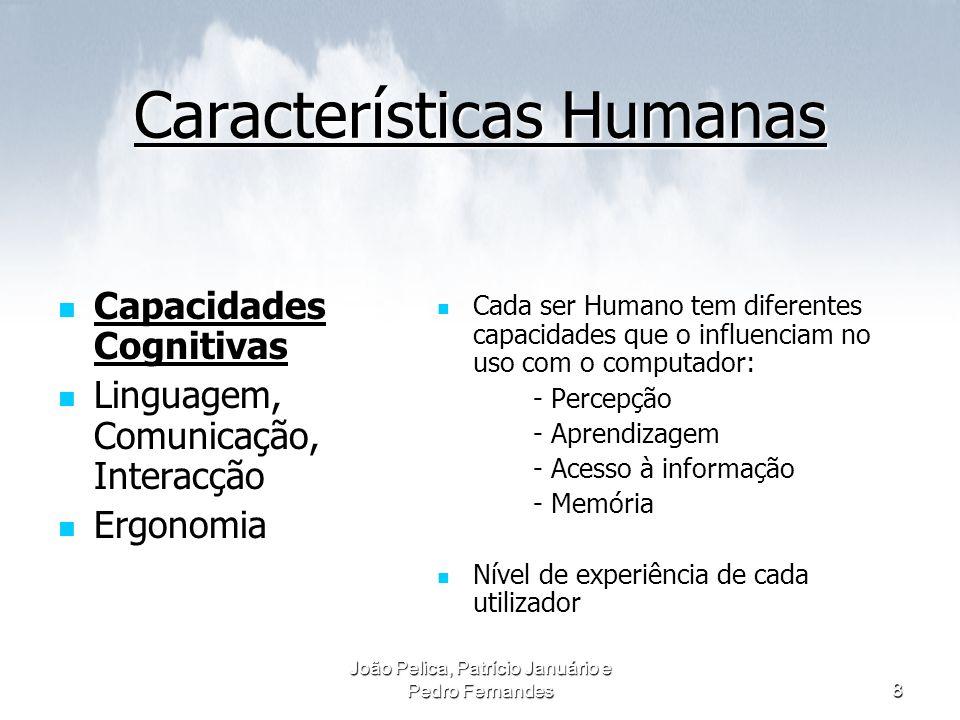 João Pelica, Patrício Januário e Pedro Fernandes8 Características Humanas Capacidades Cognitivas Capacidades Cognitivas Linguagem, Comunicação, Intera