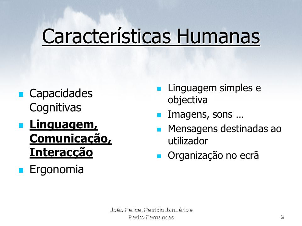 João Pelica, Patrício Januário e Pedro Fernandes9 Características Humanas Capacidades Cognitivas Capacidades Cognitivas Linguagem, Comunicação, Intera