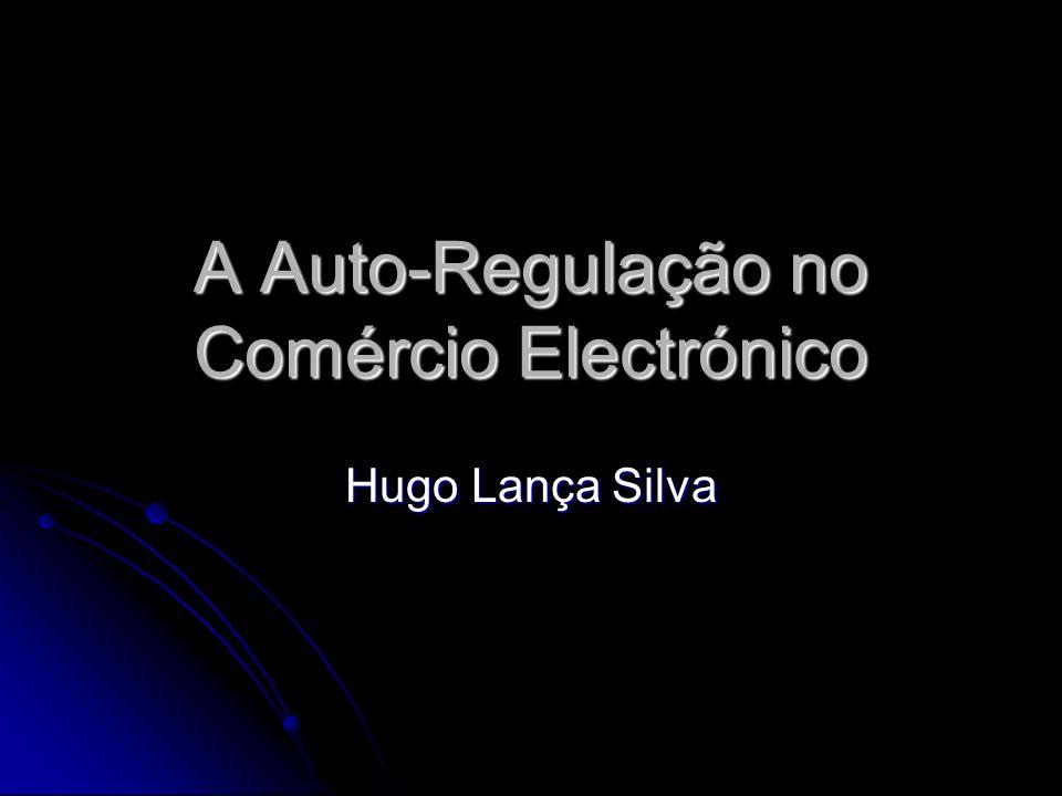 A Auto-Regulação no Comércio Electrónico Hugo Lança Silva