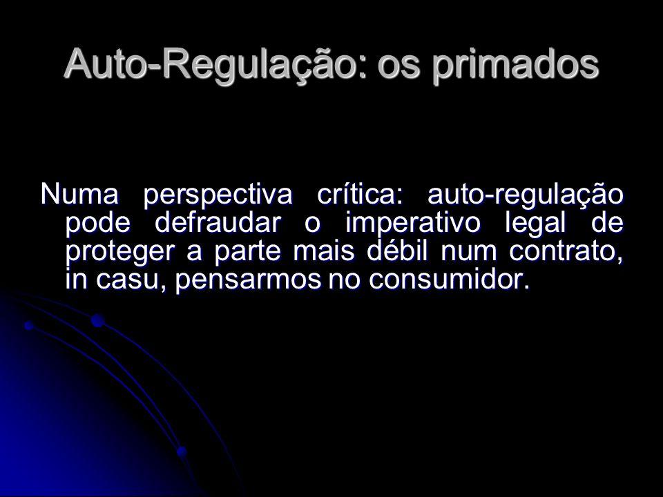 Auto-Regulação: os primados Numa perspectiva crítica: auto-regulação pode defraudar o imperativo legal de proteger a parte mais débil num contrato, in