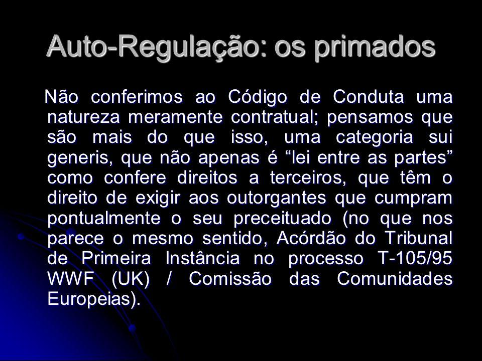 Auto-Regulação: os primados Não conferimos ao Código de Conduta uma natureza meramente contratual; pensamos que são mais do que isso, uma categoria su
