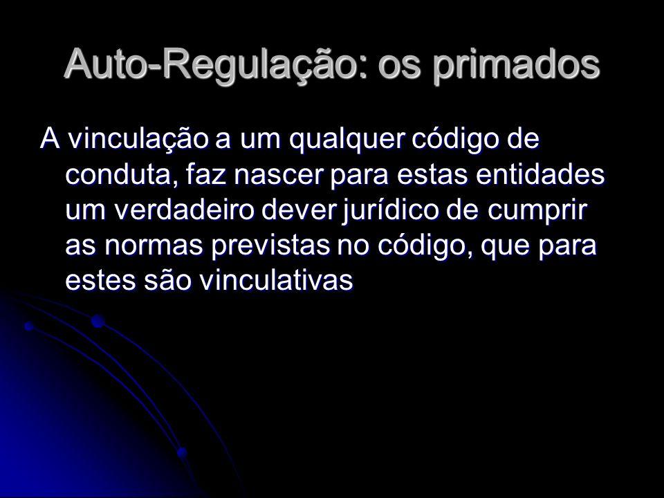Auto-Regulação: os primados A vinculação a um qualquer código de conduta, faz nascer para estas entidades um verdadeiro dever jurídico de cumprir as n