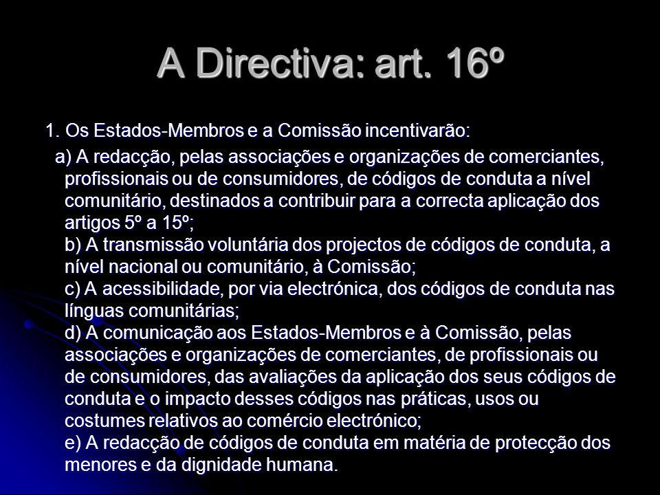 A Directiva: art. 16º 1. Os Estados-Membros e a Comissão incentivarão: 1. Os Estados-Membros e a Comissão incentivarão: a) A redacção, pelas associaçõ