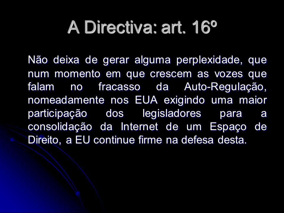 A Directiva: art. 16º Não deixa de gerar alguma perplexidade, que num momento em que crescem as vozes que falam no fracasso da Auto-Regulação, nomeada
