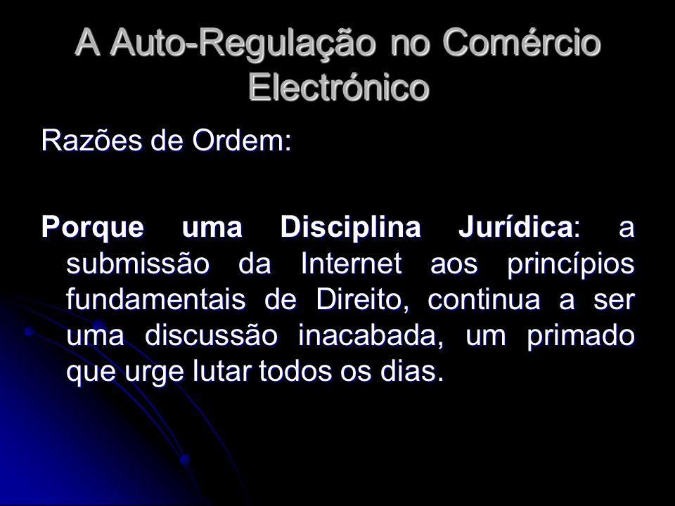 A Auto-Regulação no Comércio Electrónico Razões de Ordem: Porque uma Disciplina Jurídica: a submissão da Internet aos princípios fundamentais de Direi