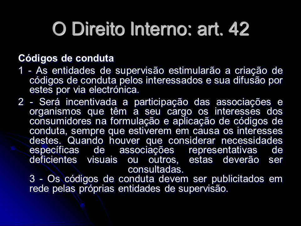 O Direito Interno: art. 42 Códigos de conduta 1 - As entidades de supervisão estimularão a criação de códigos de conduta pelos interessados e sua difu