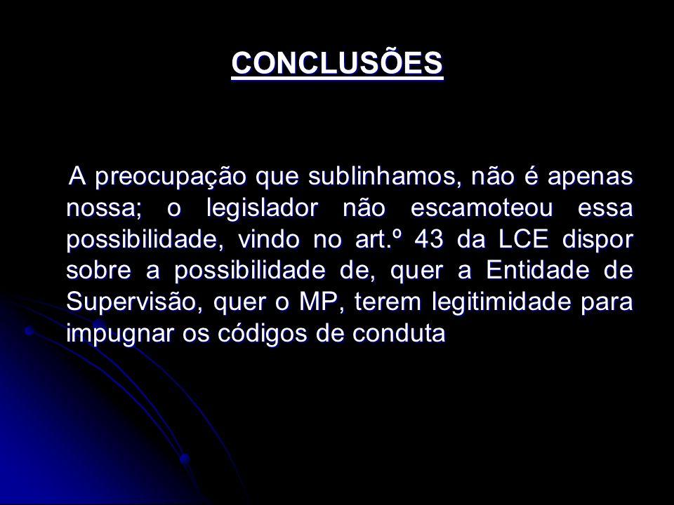 CONCLUSÕES A preocupação que sublinhamos, não é apenas nossa; o legislador não escamoteou essa possibilidade, vindo no art.º 43 da LCE dispor sobre a