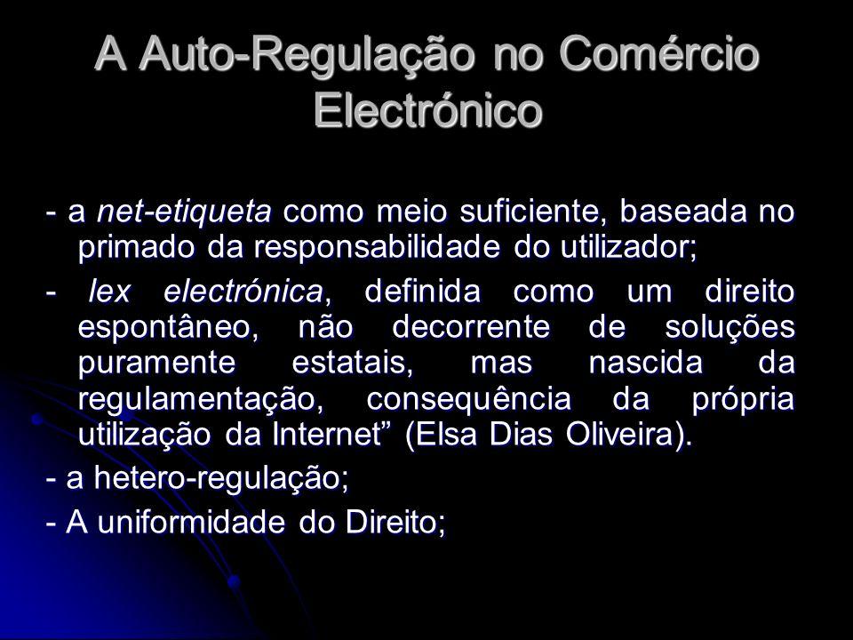 A Auto-Regulação no Comércio Electrónico - a net-etiqueta como meio suficiente, baseada no primado da responsabilidade do utilizador; - lex electrónic