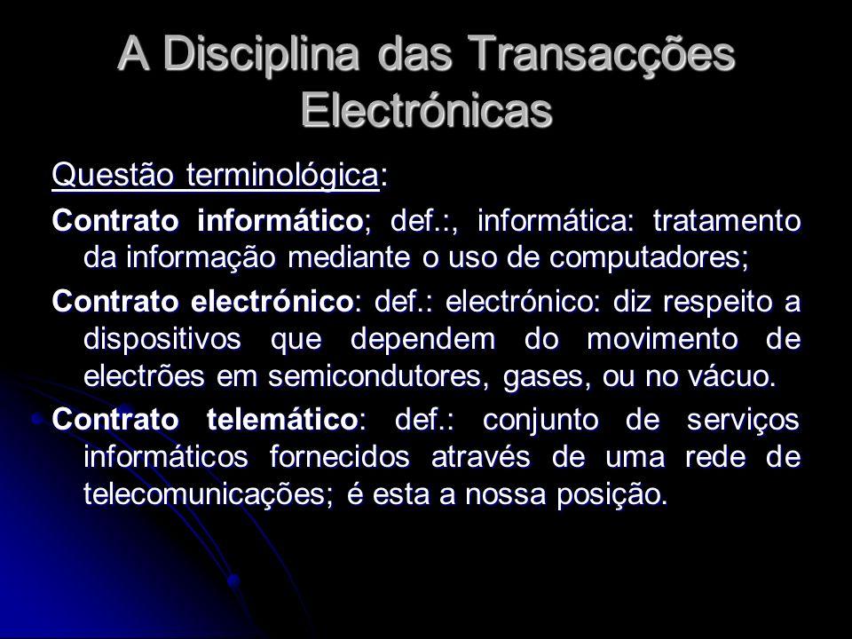 A Disciplina das Transacções Electrónicas Questão terminológica: Contrato informático; def.:, informática: tratamento da informação mediante o uso de