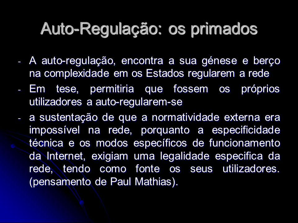 Auto-Regulação: os primados - A auto-regulação, encontra a sua génese e berço na complexidade em os Estados regularem a rede - Em tese, permitiria que