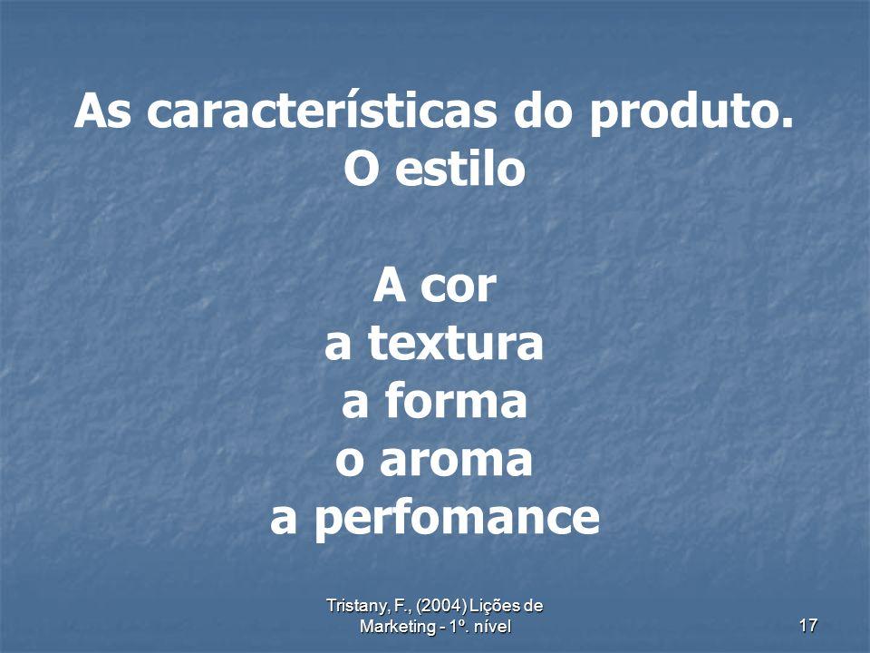 Tristany, F., (2004) Lições de Marketing - 1º. nível17 As características do produto.