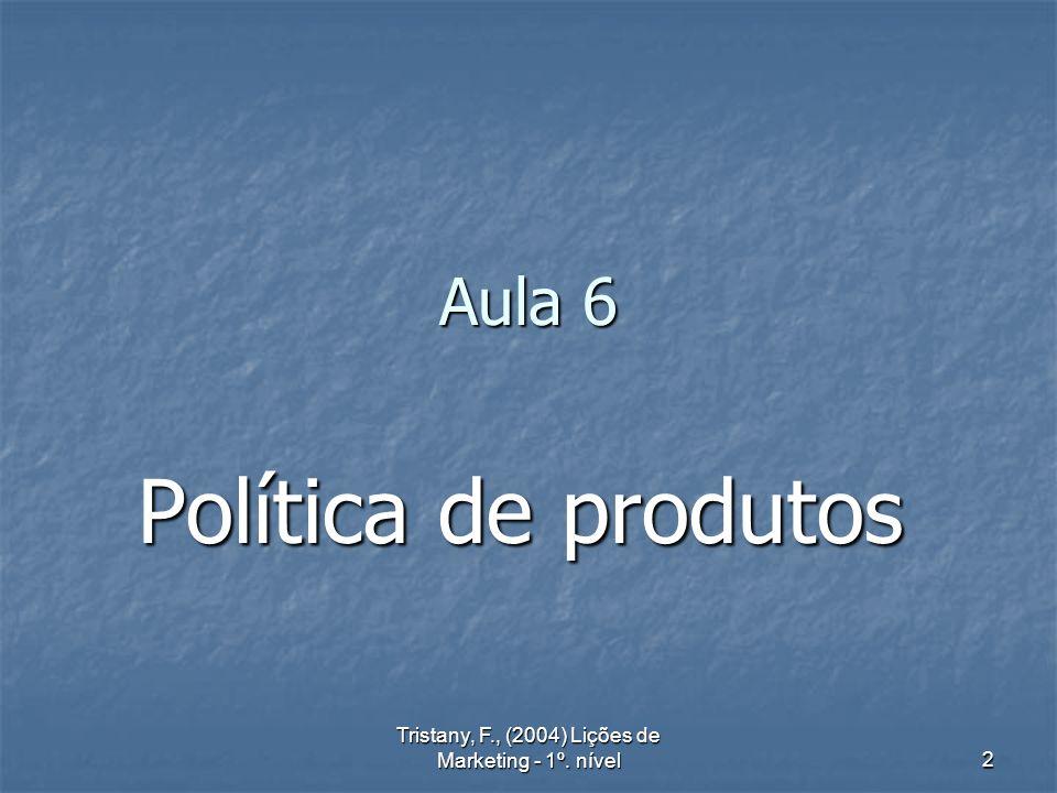 Tristany, F., (2004) Lições de Marketing - 1º. nível 2 Aula 6 Política de produtos
