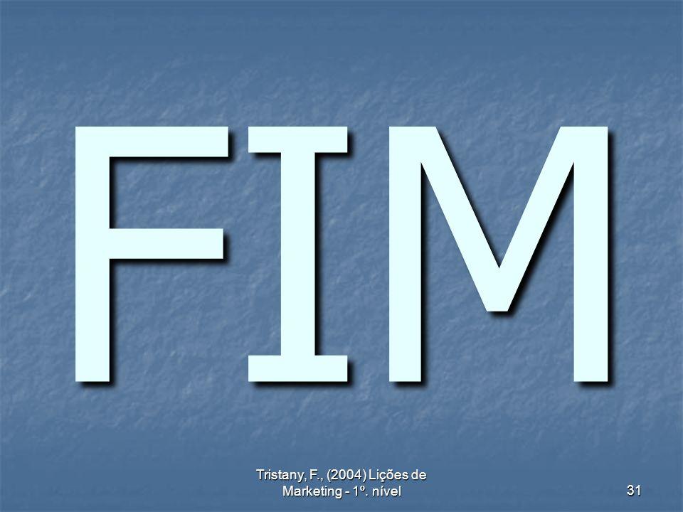 Tristany, F., (2004) Lições de Marketing - 1º. nível31 FIM