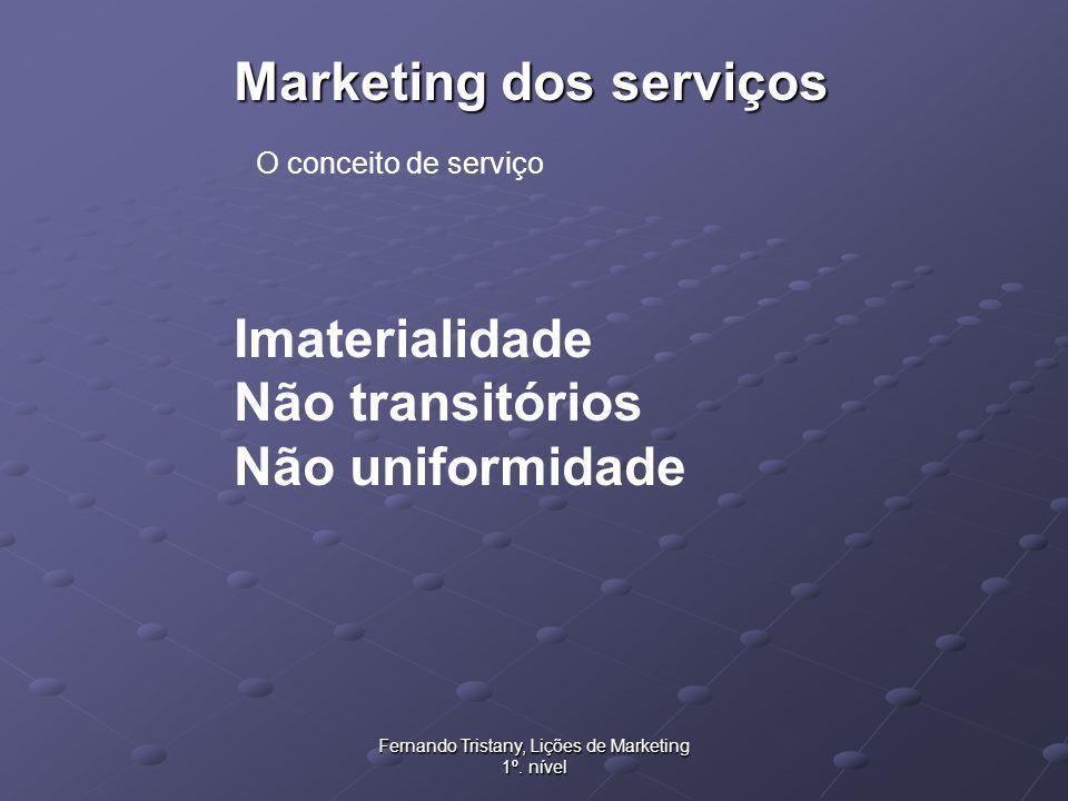 Fernando Tristany, Lições de Marketing 1º. nível Marketing dos serviços Imaterialidade Não transitórios Não uniformidade O conceito de serviço