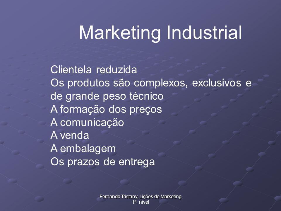Fernando Tristany, Lições de Marketing 1º. nível Marketing Industrial Clientela reduzida Os produtos são complexos, exclusivos e de grande peso técnic