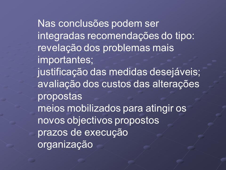 Nas conclusões podem ser integradas recomendações do tipo: revelação dos problemas mais importantes; justificação das medidas desejáveis; avaliação do