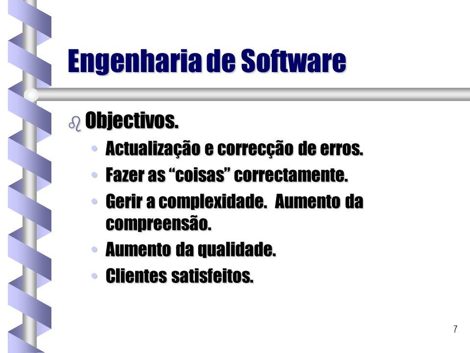 7 Engenharia de Software b Objectivos. Actualização e correcção de erros.Actualização e correcção de erros. Fazer as coisas correctamente.Fazer as coi