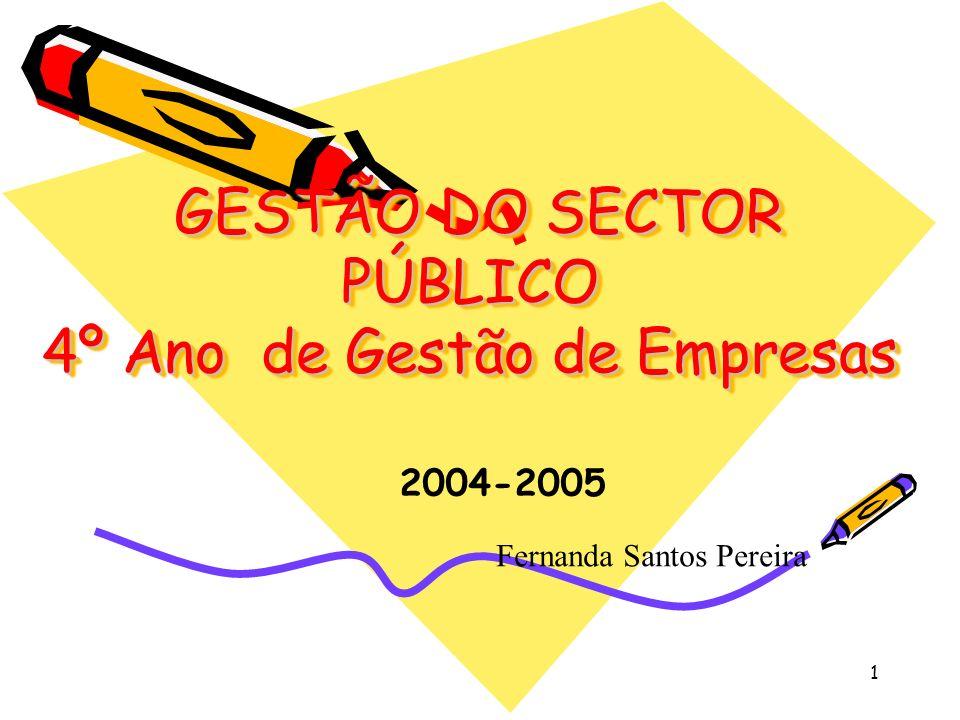 1 GESTÃO DO SECTOR PÚBLICO 4º Ano de Gestão de Empresas GESTÃO DO SECTOR PÚBLICO 4º Ano de Gestão de Empresas 2004-2005 Fernanda Santos Pereira