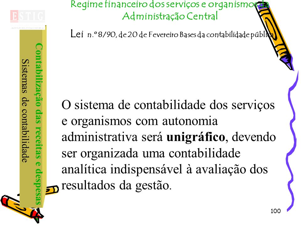 100 Regime financeiro dos serviços e organismos da Administração Central L ei n.º 8/90, de 20 de Fevereiro Bases da contabilidade pública Contabilizaç