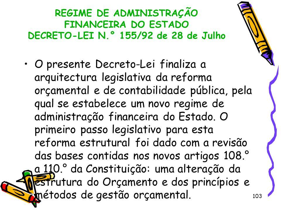 103 REGIME DE ADMINISTRAÇÃO FINANCEIRA DO ESTADO DECRETO-LEI N.° 155/92 de 28 de Julho O presente Decreto-Lei finaliza a arquitectura legislativa da r