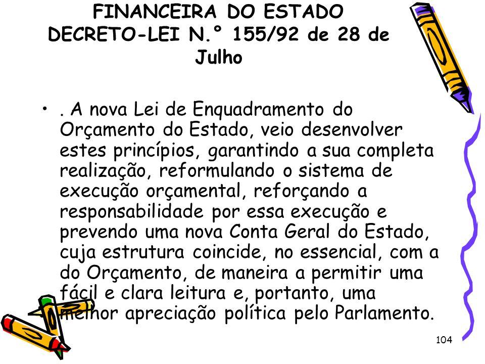 104 REGIME DE ADMINISTRAÇÃO FINANCEIRA DO ESTADO DECRETO-LEI N.° 155/92 de 28 de Julho. A nova Lei de Enquadramento do Orçamento do Estado, veio desen