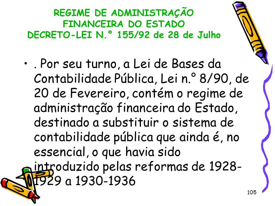 105 REGIME DE ADMINISTRAÇÃO FINANCEIRA DO ESTADO DECRETO-LEI N.° 155/92 de 28 de Julho. Por seu turno, a Lei de Bases da Contabilidade Pública, Lei n.