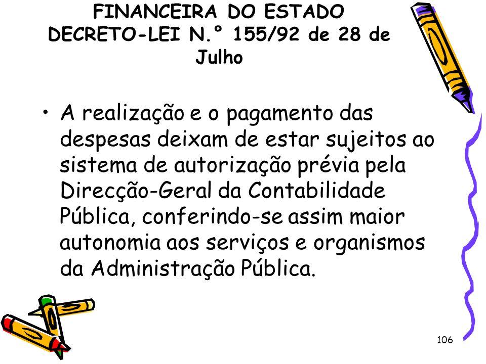 106 REGIME DE ADMINISTRAÇÃO FINANCEIRA DO ESTADO DECRETO-LEI N.° 155/92 de 28 de Julho A realização e o pagamento das despesas deixam de estar sujeito