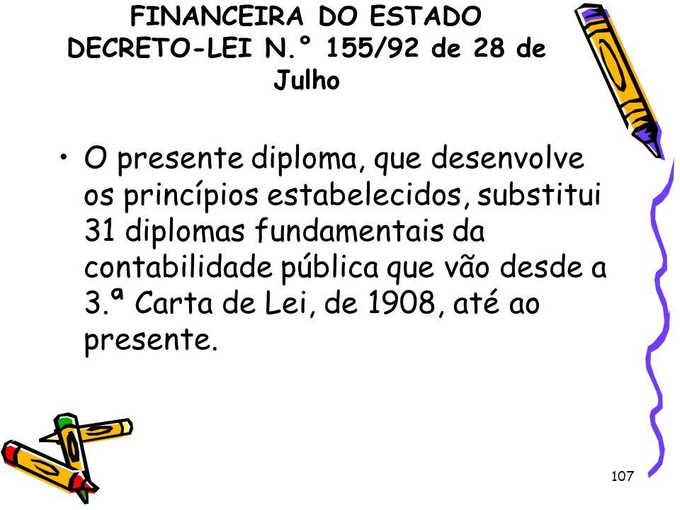 107 REGIME DE ADMINISTRAÇÃO FINANCEIRA DO ESTADO DECRETO-LEI N.° 155/92 de 28 de Julho O presente diploma, que desenvolve os princípios estabelecidos,