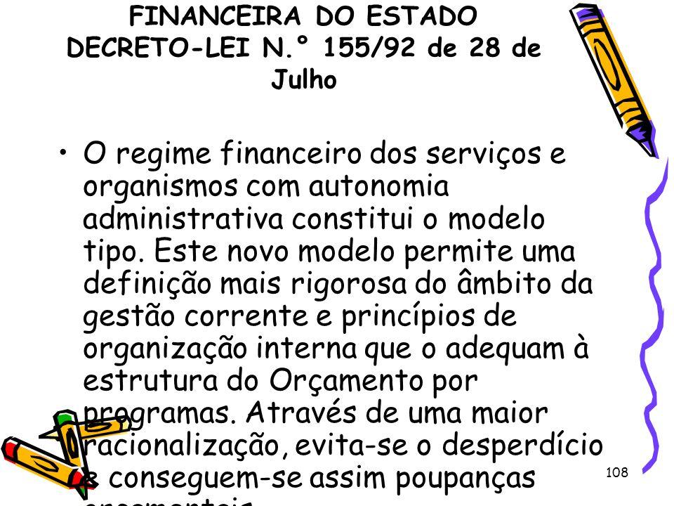 108 REGIME DE ADMINISTRAÇÃO FINANCEIRA DO ESTADO DECRETO-LEI N.° 155/92 de 28 de Julho O regime financeiro dos serviços e organismos com autonomia adm