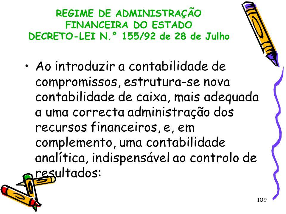 109 REGIME DE ADMINISTRAÇÃO FINANCEIRA DO ESTADO DECRETO-LEI N.° 155/92 de 28 de Julho Ao introduzir a contabilidade de compromissos, estrutura-se nov