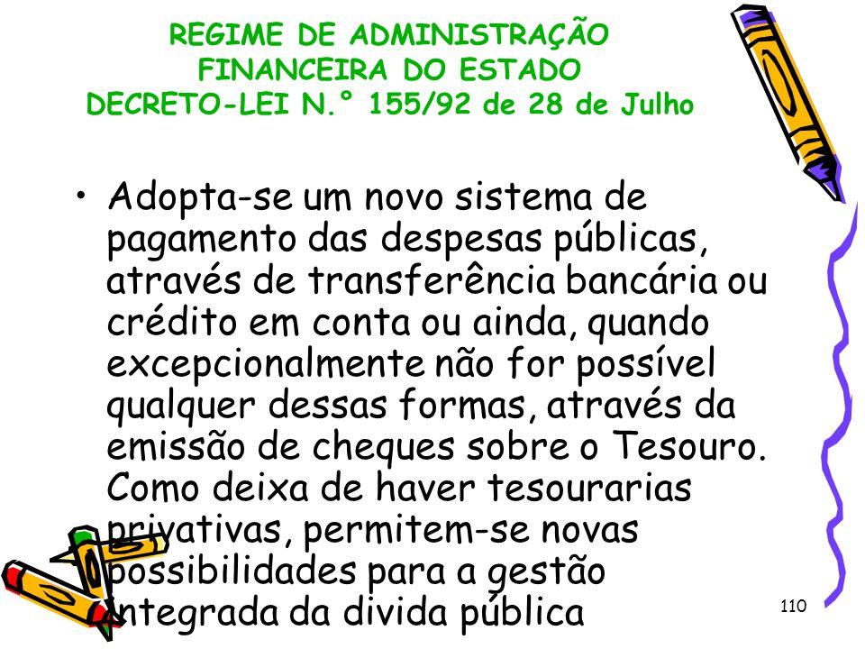110 REGIME DE ADMINISTRAÇÃO FINANCEIRA DO ESTADO DECRETO-LEI N.° 155/92 de 28 de Julho Adopta-se um novo sistema de pagamento das despesas públicas, a
