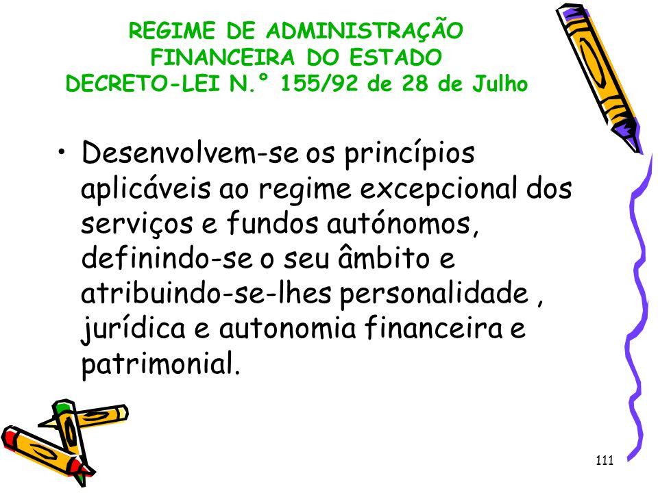111 REGIME DE ADMINISTRAÇÃO FINANCEIRA DO ESTADO DECRETO-LEI N.° 155/92 de 28 de Julho Desenvolvem-se os princípios aplicáveis ao regime excepcional d