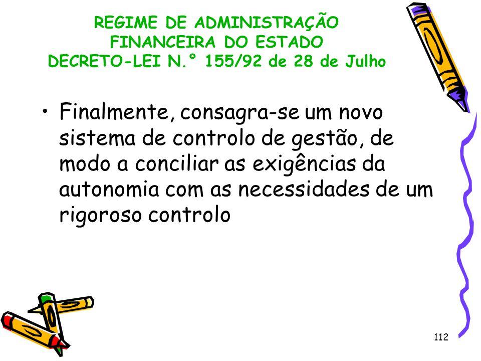 112 REGIME DE ADMINISTRAÇÃO FINANCEIRA DO ESTADO DECRETO-LEI N.° 155/92 de 28 de Julho Finalmente, consagra-se um novo sistema de controlo de gestão,