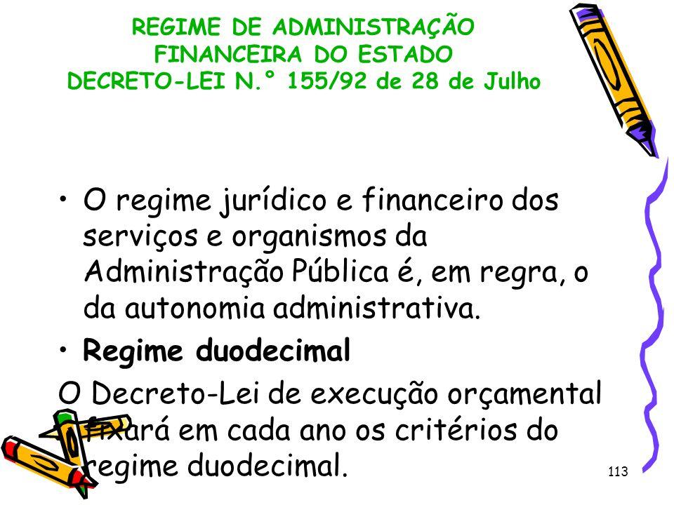 113 REGIME DE ADMINISTRAÇÃO FINANCEIRA DO ESTADO DECRETO-LEI N.° 155/92 de 28 de Julho O regime jurídico e financeiro dos serviços e organismos da Adm