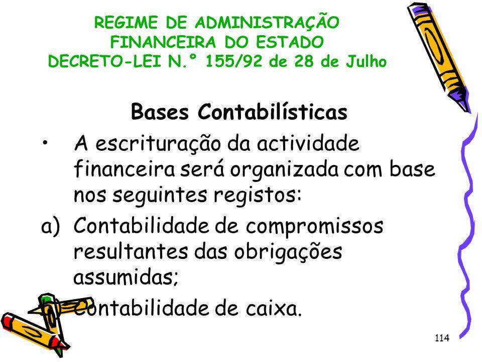 114 REGIME DE ADMINISTRAÇÃO FINANCEIRA DO ESTADO DECRETO-LEI N.° 155/92 de 28 de Julho Bases Contabilísticas A escrituração da actividade financeira s