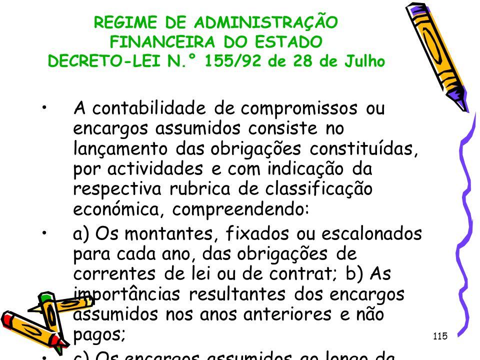 115 REGIME DE ADMINISTRAÇÃO FINANCEIRA DO ESTADO DECRETO-LEI N.° 155/92 de 28 de Julho A contabilidade de compromissos ou encargos assumidos consiste