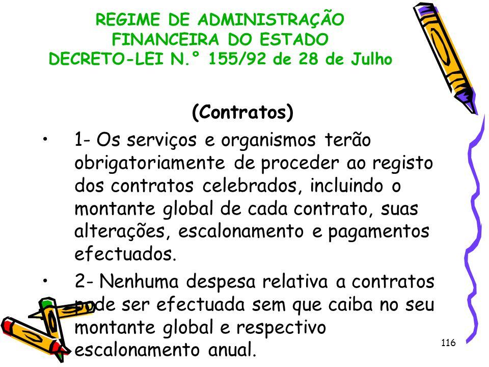 116 REGIME DE ADMINISTRAÇÃO FINANCEIRA DO ESTADO DECRETO-LEI N.° 155/92 de 28 de Julho (Contratos) 1- Os serviços e organismos terão obrigatoriamente