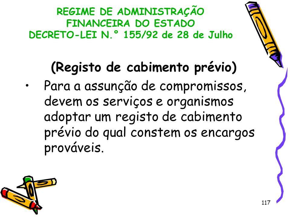 117 REGIME DE ADMINISTRAÇÃO FINANCEIRA DO ESTADO DECRETO-LEI N.° 155/92 de 28 de Julho (Registo de cabimento prévio) Para a assunção de compromissos,