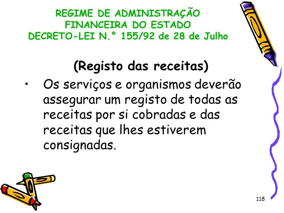 118 REGIME DE ADMINISTRAÇÃO FINANCEIRA DO ESTADO DECRETO-LEI N.° 155/92 de 28 de Julho (Registo das receitas) Os serviços e organismos deverão assegur