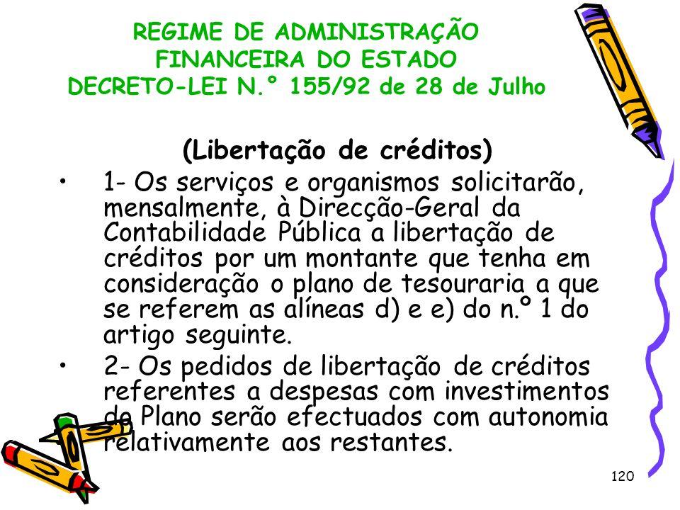 120 REGIME DE ADMINISTRAÇÃO FINANCEIRA DO ESTADO DECRETO-LEI N.° 155/92 de 28 de Julho (Libertação de créditos) 1- Os serviços e organismos solicitarã