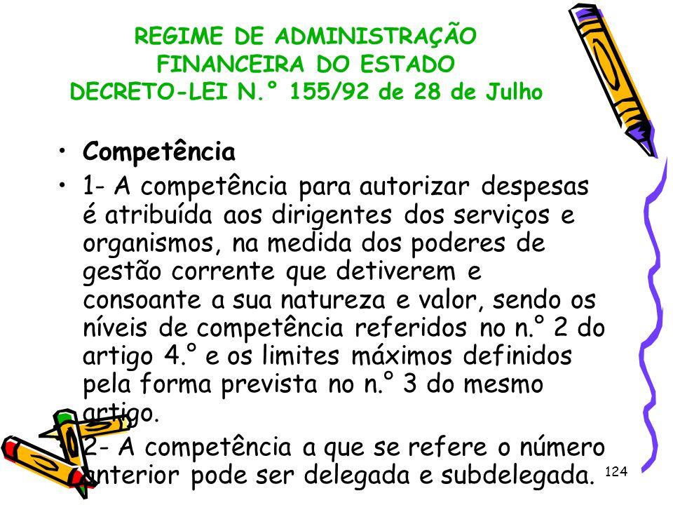 124 REGIME DE ADMINISTRAÇÃO FINANCEIRA DO ESTADO DECRETO-LEI N.° 155/92 de 28 de Julho Competência 1- A competência para autorizar despesas é atribuíd