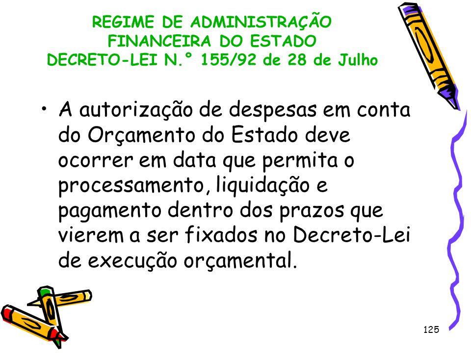 125 REGIME DE ADMINISTRAÇÃO FINANCEIRA DO ESTADO DECRETO-LEI N.° 155/92 de 28 de Julho A autorização de despesas em conta do Orçamento do Estado deve