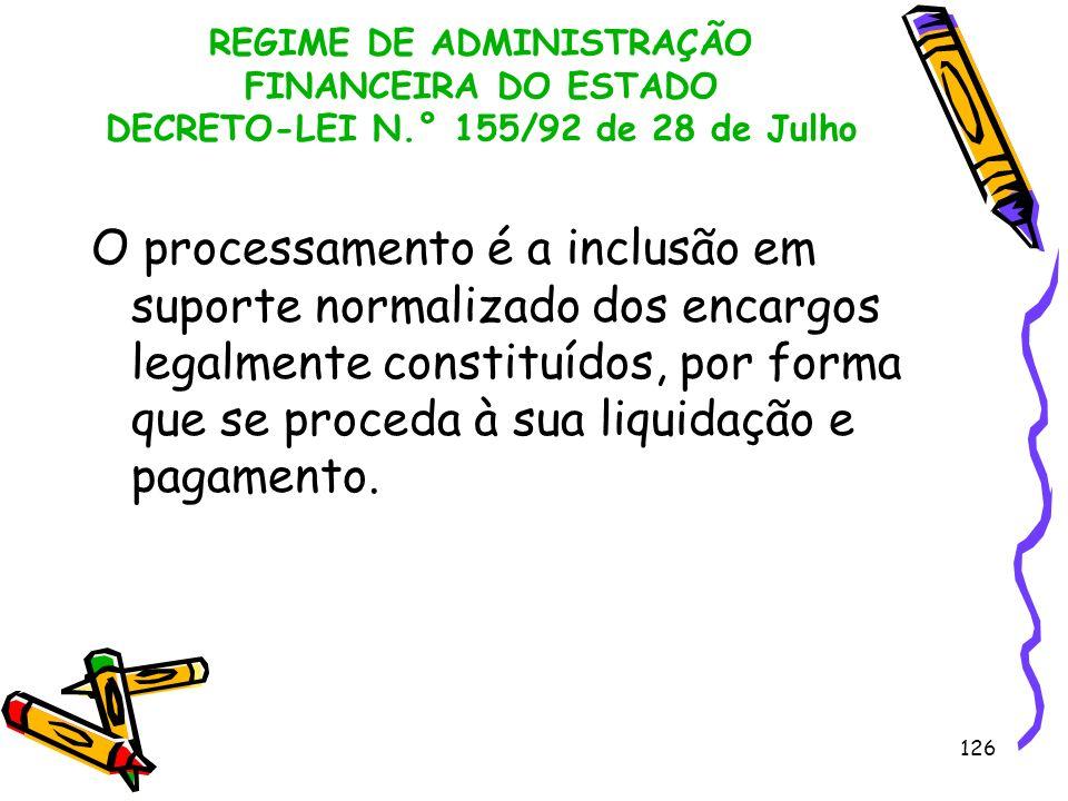 126 REGIME DE ADMINISTRAÇÃO FINANCEIRA DO ESTADO DECRETO-LEI N.° 155/92 de 28 de Julho O processamento é a inclusão em suporte normalizado dos encargo